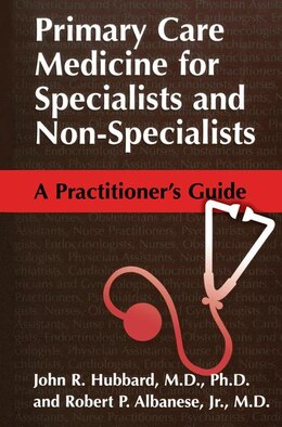 Book Primary Care Medicine for Specialists and Non-Specialists: A Practitioner's Guide by John R. Hubbard