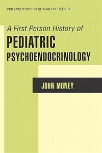 Book A First Person History Of Pediatric Psychoendocrinology by John Money