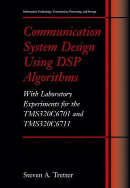 Book Communication System Design Using DSP Algorithms: With Laboratory Experiments for the TMS320C6701… by Steven A. Tretter