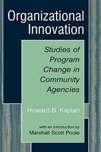 Organizational Innovation: Studies of Program Change in Community Agencies