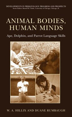Book Animal Bodies, Human Minds: Ape, Dolphin, And Parrot Language Skills: Ape, Dolphin, And Parrot… by William Hillix