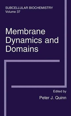 Book Membrane Dynamics and Domains: Subcellular Biochemistry by Peter J. Quinn