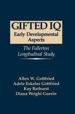 Book Gifted IQ: Early Developmental Aspects - The Fullerton Longitudinal Study by Allen W. Gottfried
