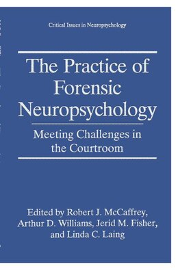 Book The Practice Of Forensic Neuropsychology: Meeting Challenges In The Courtroom by Robert J. McCaffrey