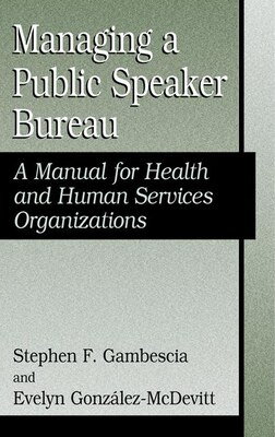 Book Managing a Public Speaker Bureau: A Manual For Health And Human Services Organizations by Stephen F. Gambescia
