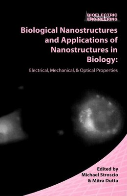 Book Biological Nanostructures And Applications Of Nanostructures In Biology: Electrical, Mechanical… by Michael A. Stroscio