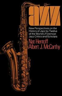 Book Jazz: New Perspectives On The History Of Jazz By Twelve Of The World's Foremost Jazz Critics And… by Nat Hentoff