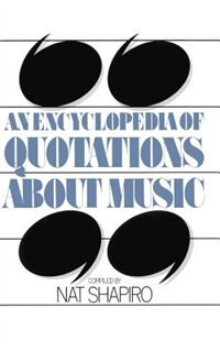 An Encyclopedia Of Quotations About Music: ENCY OF QUOTATIONS ABT MUSIC P by Nat Shapiro