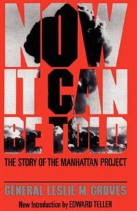 Book Now It Can Be Told: The Story Of The Manhattan Project by General Leslie R. Groves