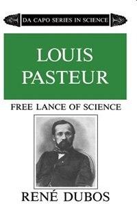 Book Louis Pasteur: LOUIS PASTEUR FREE LANCE OF SC by René Dubos