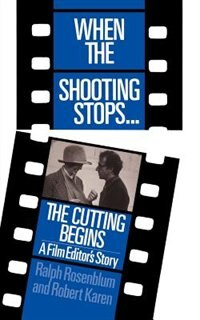 Book When The Shooting Stops ... The Cutting Begins: A Film Editor's Story by Ralph Rosenblum