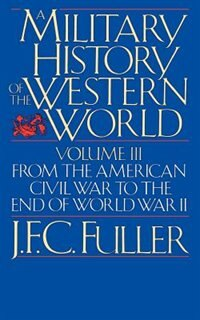 Book A Military History Of The Western World, Vol. III: From The American Civil War To The End Of World… by J. F. C. Fuller