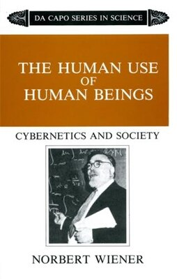 Book The Human Use Of Human Beings: Cybernetics And Society by Norbert Wiener