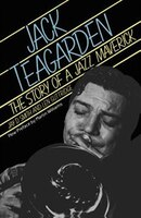 Jack Teagarden: The Story Of A Jazz Maverick