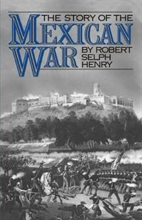 Book The Story of the Mexican War by Robert Selph Henry