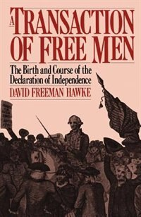Book A Transaction Of Free Men: The Birth And Course Of The Declaration Of Independence by David Freeman Hawke