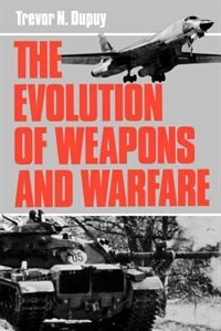 Book The Evolution Of Weapons And Warfare by Colonel Trevor N. Dupuy