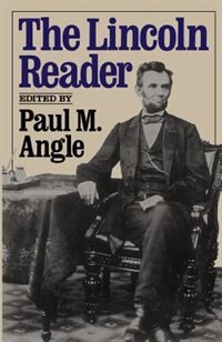 The Lincoln Reader: LINCOLN READER by Paul M. Angle