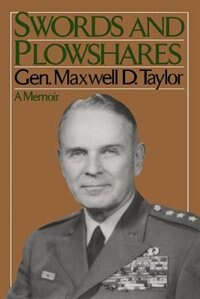 Book Swords And Plowshares: SWORDS & PLOWSHARES by General Maxwell D. Taylor