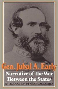 Book Narrative of the War Between the States: NARRATIVE OF THE WAR BETWEEN T by General Jubal A. Early