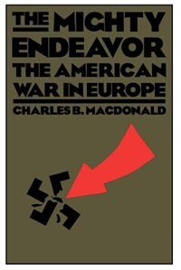 Book The Mighty Endeavor: The American War In Europe by Charles B. MacDonald