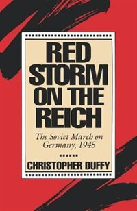 Book Red Storm on the Reich: The Soviet March on Germany, 1945 by Christopher Duffy