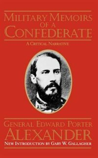 Book Military Memoirs Of A Confederate: MILITARY MEMOIRS OF A CONFEDER by Edward Porter Alexander