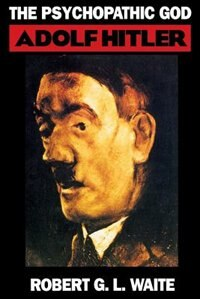 Book The Psychopathic God: Adolph Hitler by Robert Waite