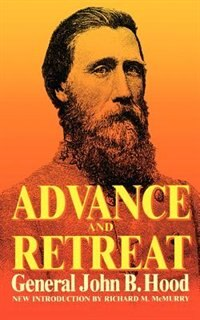Book Advance And Retreat: Personal Experiences In The United States And Confederate States Armies by General John Bell Hood