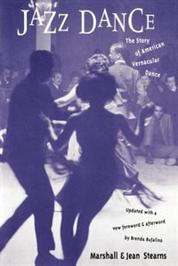 Jazz Dance: The Story Of American Vernacular Dance by Marshall Stearns