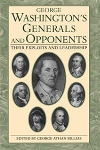 Book George Washington's Generals And Opponents: GEORGE WASHINGTONS GENERALS & by George Athan Billias