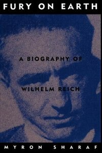 Book Fury On Earth: A Biography Of Wilhelm Reich by Myron Sharaf