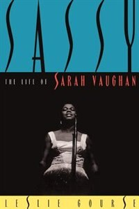 Sassy: The Life Of Sarah Vaughan by Leslie Gourse