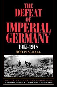 Book The Defeat of Imperial Germany, 1917-1918 by Colonel Rod Paschall