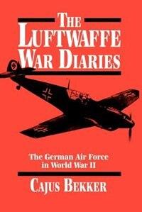 Book The Luftwaffe War Diaries: LUFTWAFFE WAR DIARIES by Cajus Bekker