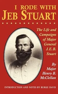 Book I Rode With Jeb Stuart: The Life And Campaigns Of Major General J. E. B. Stuart by H. B. Mcclellan