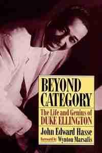 Beyond Category: The Life And Genius Of Duke Ellington by John Edward Hasse