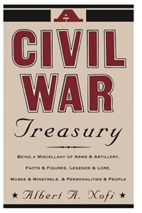 Book A Civil War Treasury: Being A Miscellany Of Arms And Artillery, Facts And Figures, Legends And Lore… by Albert A. Nofi