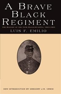Book A Brave Black Regiment: BRAVE BLACK REGIMENT by Captain Luis F. Emilio