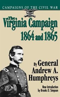 Book The Virginia Campaign, 1864 And 1865 by General Andrew A. Humphreys