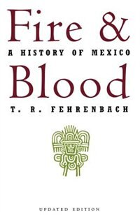 Book Fire and Blood: A History of Mexico by T. R. Fehrenbach