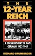 The 12-year Reich: A Social History Of Nazi Germany 1933-1945 by Richard Grunberger