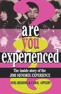 Are You Experienced?: The Inside Story Of The Jimi Hendrix Experience by Noel Redding