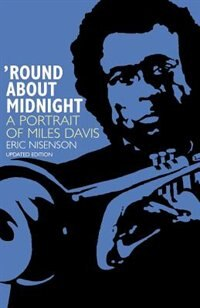 Round About Midnight: A Portrait Of Miles Davis by Eric Nisenson