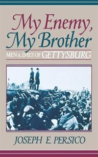 Book My Enemy, My Brother: Men and Days of Gettysburg by Joseph E. Persico