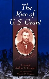 Book The Rise Of U.s. Grant by Colonel Arthur L. Conger