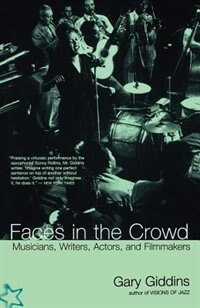 Book Faces In The Crowd: Musicians, Writers, Actors, And Filmmakers by Gary Giddins