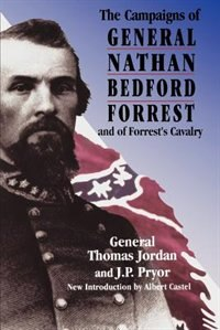 Book The Campaigns Of General Nathan Bedford Forrest And Of Forrest's Cavalry: CAMPAIGNS OF LIEUT-GEN NB… by General Thomas Jordan