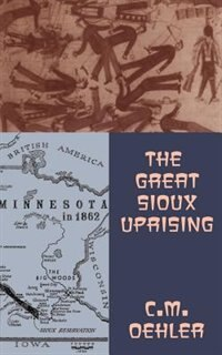Book The Great Sioux Uprising: GRT SIOUX UPRISING by C. M. Oehler