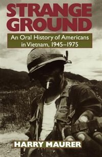 Book Strange Ground: An Oral History Of Americans In Vietnam, 1945-1975 by Harry Maurer